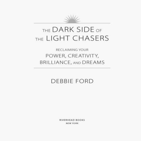 Dark-Side-of-the-Light-Chasers by Debbie Ford Book Review
