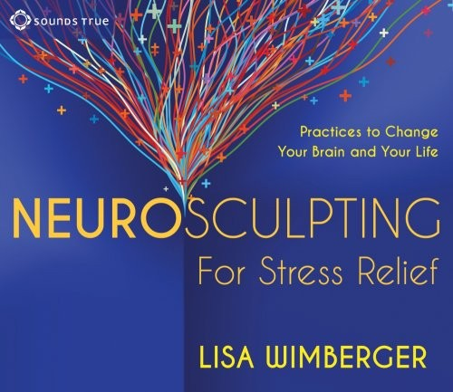 neurosculpting for stress relief Sounds True 75% off Holiday Sale