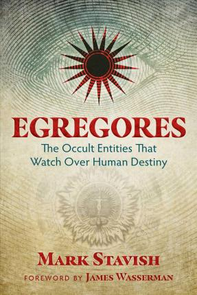 Egregores by Mark Stavish